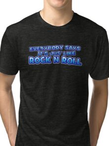 Jus' like Rock n Roll Tri-blend T-Shirt