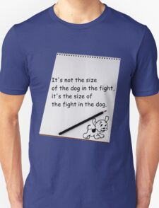 It's not the size of the dog in the fight.... T-Shirt