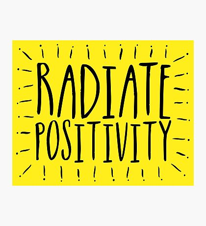 Radiate Positivity! Photographic Print