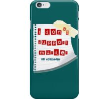 I don't support murder iPhone Case/Skin