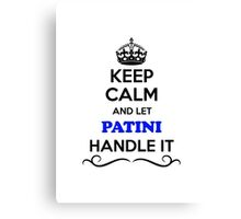 Keep Calm and Let PATINI Handle it Canvas Print