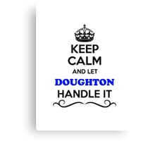 Keep Calm and Let DOUGHTON Handle it Canvas Print