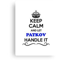 Keep Calm and Let PATKOV Handle it Canvas Print