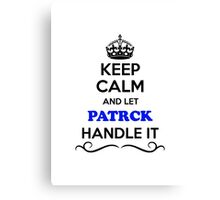 Keep Calm and Let PATRCK Handle it Canvas Print