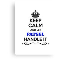 Keep Calm and Let PATSEL Handle it Canvas Print