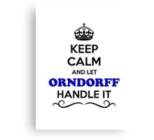 Keep Calm and Let ORNDORFF Handle it Canvas Print