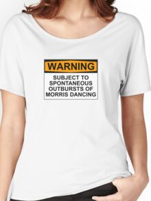 WARNING: SUBJECT TO SPONTANEOUS OUTBURSTS OF MORRIS DANCING Women's Relaxed Fit T-Shirt