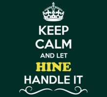 Keep Calm and Let HINE Handle it by gradyhardy