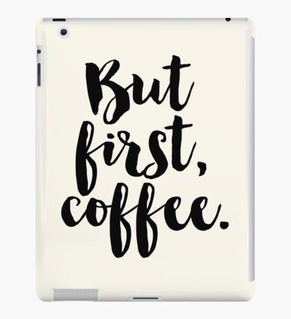 But first, coffee. iPad Case/Skin