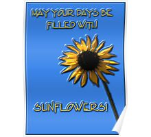 May your days be filled with SUNFLOWERS Poster