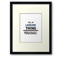 Its a LADEANE thing, you wouldn't understand Framed Print