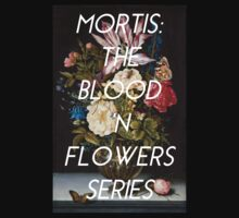 Mortis: The Blood 'n Flowers Series by ericarkitchen