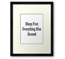 Sleep First Everything Else Second  Framed Print