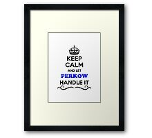 Keep Calm and Let PERKOW Handle it Framed Print
