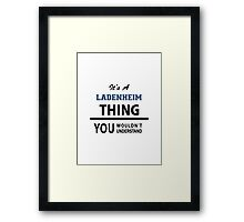 Its a LADENHEIM thing, you wouldn't understand Framed Print