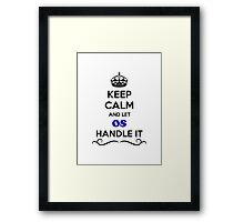 Keep Calm and Let OS Handle it Framed Print