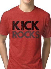 Kick Rocks (Grunge Type) Tri-blend T-Shirt