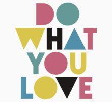 Do What You Love. Kids Tee