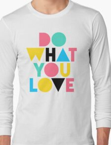 Do What You Love. T-Shirt