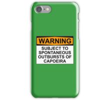 WARNING: SUBJECT TO SPONTANEOUS OUTBURSTS OF CAPOIERA iPhone Case/Skin