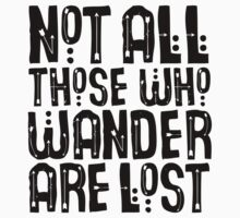Not All Those Who Wander Are Lost Kids Tee
