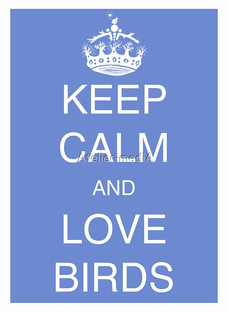 Keep calm and love birds - Delf blue by Atelier-mediA
