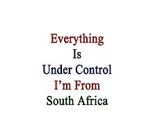Everything Is Under Control I'm From South Africa  by supernova23