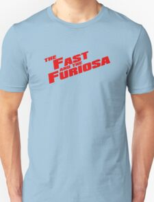 The Fast and the Furiosa  T-Shirt