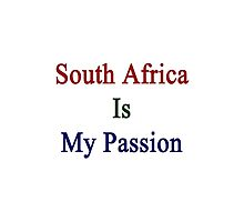 South Africa Is My Passion  by supernova23