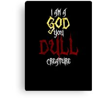 I am a GOD you DULL creature. (White Text) Canvas Print