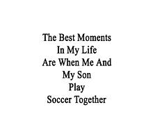 The Best Moments In My Life Are When Me And My Son Play Soccer Together  by supernova23