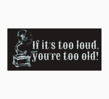 if its too loud, you're too old sticker by highbankspro