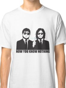 NOW YOU KNOW NOTHING Classic T-Shirt