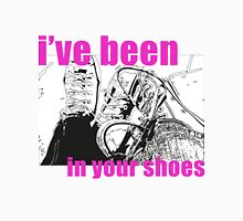 i've been in your shoes Unisex T-Shirt