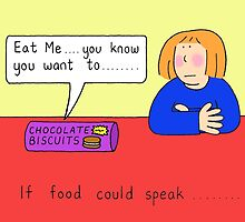 Chocolate biscuits, if food could speak. by KateTaylor