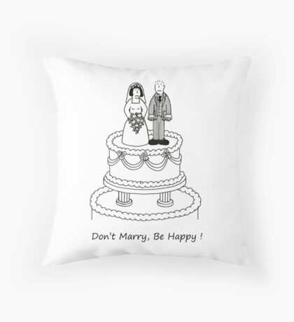 Don't Marry, Be Happy ! Throw Pillow