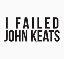 I Failed John Keats by SavThompson