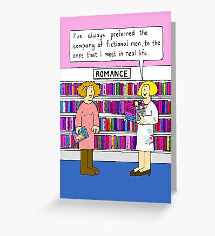 I prefer fictional men to real ones. Greeting Card