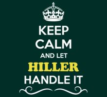 Keep Calm and Let HILLER Handle it by gradyhardy