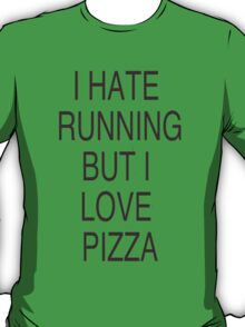 I HATE RUNNING BUT I LOVE PIZZA  T-Shirt