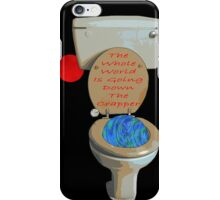 the whole world is going down the crapper iPhone Case/Skin