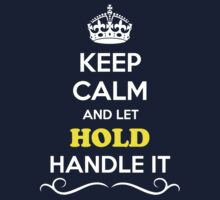Keep Calm and Let HOLD Handle it Kids Clothes