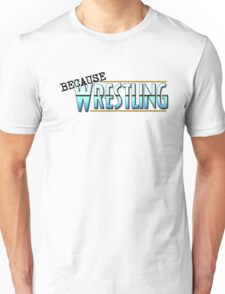 Because Wrestling Logo Unisex T-Shirt