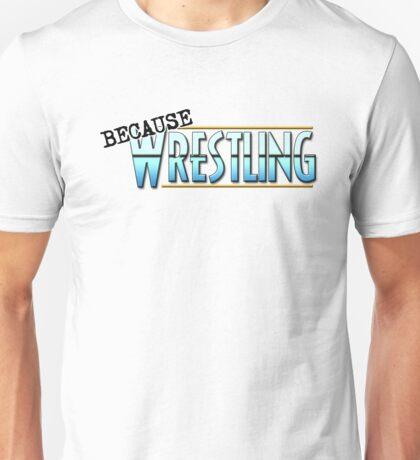 Because Wrestling Logo Unisex T-Shirt