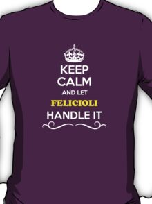 Keep Calm and Let FELICIOLI Handle it T-Shirt