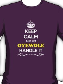 Keep Calm and Let OYEWOLE Handle it T-Shirt