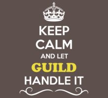 Keep Calm and Let GUILD Handle it Kids Clothes