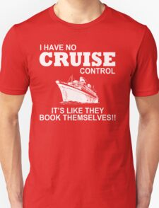 I Have No Cruise Control It's Like They Book Themselves - Tshirts & Hoodies T-Shirt