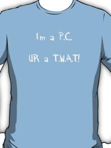 I'm a P.C UR a T.W.A.T Alternate T-Shirt