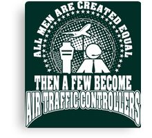 All Men Are Created Equal Then A Few Become Air Traffic Controllers  Canvas Print